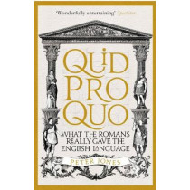 Quid Pro Quo: What the Romans Really Gave the English Language by Peter Jones, 9781782399339
