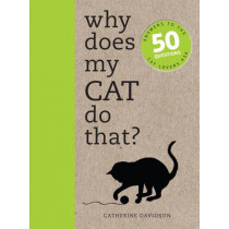 Why Does My Cat Do That?: Answers to the 50 Questions Cat Lovers Ask by Catherine Davidson, 9781782401285