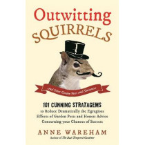 Outwitting Squirrels: And Other Garden Pests and Nuisances by Anne Wareham, 9781782433705
