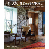 Modern Pastoral: Bring the Tranquility of Nature into Your Home by Niki Brantmark, 9781782493082