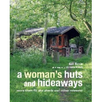 A Woman's Huts and Hideaways: More Than 40 She Sheds and Other Retreats by Gill Heriz, 9781782493228