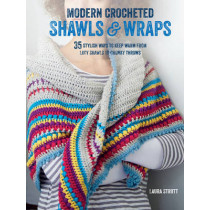 Modern Crocheted Shawls and Wraps: 35 Stylish Ways to Keep Warm from Lacy Shawls to Chunky Afghans by Laura Strutt, 9781782493310