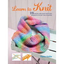 Learn to Knit: 25 Quick and Easy Knitting Projects to Get You Started by Fiona Goble, 9781782493440
