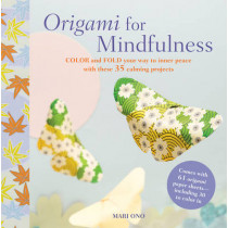Origami for Mindfulness: Color and Fold Your Way to Inner Peace with These 35 Calming Projects by Mari Ono, 9781782494058
