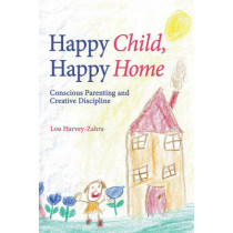 Happy Child, Happy Home: Conscious Parenting and Creative Discipline by Lou Harvey-Zahra, 9781782500551