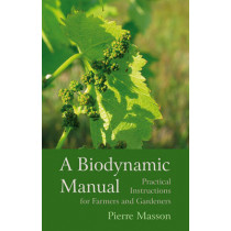 A Biodynamic Manual: Practical Instructions for Farmers and Gardeners by Pierre Masson, 9781782500803
