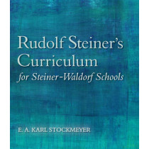 Rudolf Steiner's Curriculum for Steiner-Waldorf Schools: An Attempt to Summarise His Indications by E. A. Karl Stockmeyer, 9781782501299