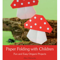Paper Folding with Children: Fun and Easy Origami Projects by Alice Hornecke, 9781782501749