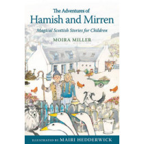 The Adventures of Hamish and Mirren: Magical Scottish Stories for Children by Moira Miller, 9781782502111