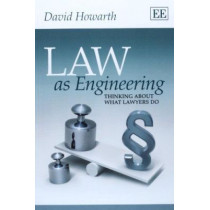 Law as Engineering: Thinking About What Lawyers Do by David Howarth, 9781782540137