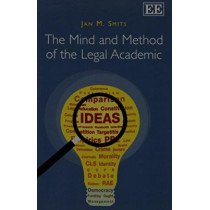 The Mind and Method of the Legal Academic by Jan M. Smits, 9781782540380