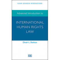 Advanced Introduction to International Human Rights Law by Dinah L. Shelton, 9781782545231