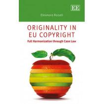 Originality in EU Copyright: Full Harmonization through Case Law by Eleonora Rosati, 9781782548935