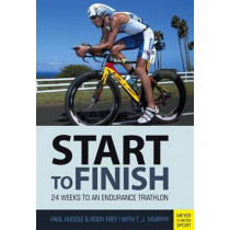 Triathlon: Start to Finish: 24 Weeks to an Endurance Triathlon by Paul Huddle, 9781782550860