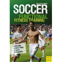 Soccer: Functional Fitness Training: Strength, Motor Skills, Speed, Endurance by Peter Hyballa, 9781782550907
