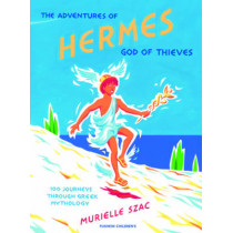 The Adventures of Hermes, God of Thieves: 100 Journeys through Greek Mythology by Murielle Szac, 9781782690306