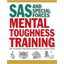 SAS and Special Forces Mental Toughness Training: How to Improve your Mind's Strength and Manage Stress by Chris McNab, 9781782744238