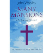 "Many Mansions: The Companion Volume to ""I am with You"" by John Woolley, 9781782791911"