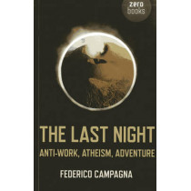 The Last Night: Anti-work, Atheism, Adventure by Federico Campagna, 9781782791959