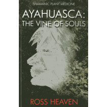 Shamanic Plant Medicine - Ayahuasca: The Vine of Souls by Ross Heaven, 9781782792499
