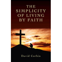 The Simplicity of Living by Faith by David Corbin, 9781782792598