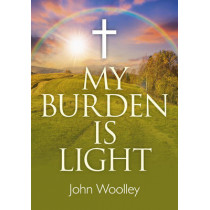 My Burden is Light by John Woolley, 9781782795971