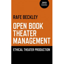 Open Book Theater Management: Ethical Theater Production by Rafe Beckley, 9781782796411