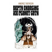 Depth Charging Ice Planet Goth by Andrez Bergen, 9781782796497