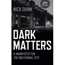 Dark Matters: A Manifesto for the Nocturnal City by Nick Dunn, 9781782797487