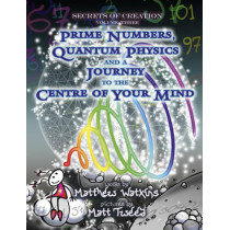 Secrets of Creation: Prime Numbers, Quantum Physics and a Journey to the Centre of Your Mind: Volume 3 by Matthew Watkins, 9781782797777