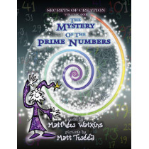 Secrets of Creation: The Mystery of the Prime Numbers: Volume 1 by Matthew Watkins, 9781782797814