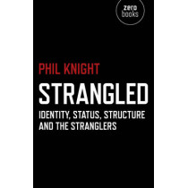 Strangled: Identity, Status, Structure and the Stranglers by Phil Knight, 9781782797975