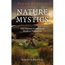 Nature Mystics: The Literary Gateway to Modern Paganism by Rebecca Beattie, 9781782797999