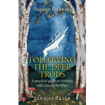 Shaman Pathways - Following the Deer Trods: A Practical Guide to Working with Elen of the Ways by Elen Sentier, 9781782798262