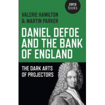 Daniel Defoe and the Bank of England: The Dark Arts of Projectors by Valerie Hamilton, 9781782799528