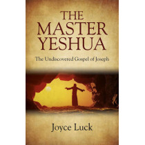 The Master Yeshua: The Undiscovered Gospel of Joseph by Joyce Luck, 9781782799740