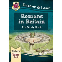 KS2 Discover & Learn: History - Romans in Britain Study Book, Year 3 & 4 by CGP Books, 9781782941972