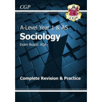 A-Level Sociology: AQA Year 1 & AS Complete Revision & Practice by CGP Books, 9781782943549