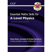 A-Level Physics: Essential Maths Skills by CGP Books, 9781782944713