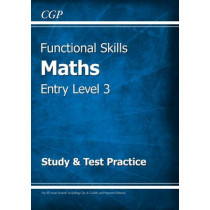 Functional Skills Maths Entry Level 3 - Study & Test Practice by CGP Books, 9781782946342