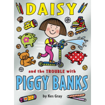 Daisy and the Trouble with Piggy Banks by Kes Gray, 9781782952862