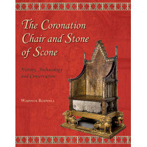 The Coronation Chair and Stone of Scone: History, Archaeology and Conservation by Warwick Rodwell, 9781782971528