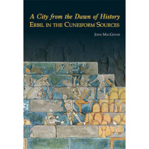 A City from the Dawn of History: Erbil in the Cuneiform Sources by John MacGinnis, 9781782977971