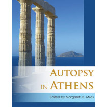 Autopsy in Athens: Recent Archaeological Research on Athens and Attica by Margaret M. Miles, 9781782978565
