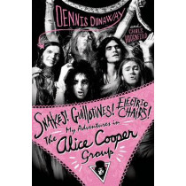 Snakes! Guillotines! Electric Chairs!: My Adventures in the Alice Cooper Band by Denis Dunaway, 9781783059935