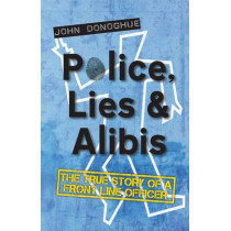 Police, Lies & Alibis: The True Story of a Front Line Officer by John Donoghue, 9781783061341