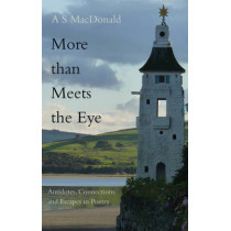 More than Meets the Eye: Antidotes, Connections and Escapes in Poetry by A. S. MacDonald, 9781783062935