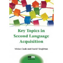 Key Topics in Second Language Acquisition by Vivian Cook, 9781783091799