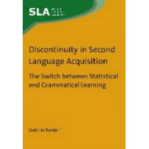 Discontinuity in Second Language Acquisition: The Switch between Statistical and Grammatical Learning by Stefano Rastelli, 9781783092468