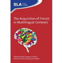 The Acquisition of French in Multilingual Contexts by Pedro Guijarro-Fuentes, 9781783094523